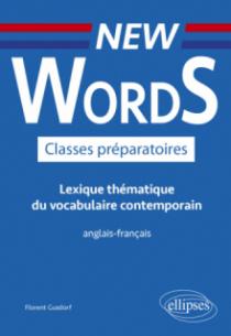 New Words Classes préparatoires. Lexique thématique du vocabulaire contemporain anglais-français