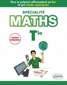 Spécialité Mathématiques Terminale - Pour se préparer efficacement au Bac et aux études supérieures - Nouveaux programmes