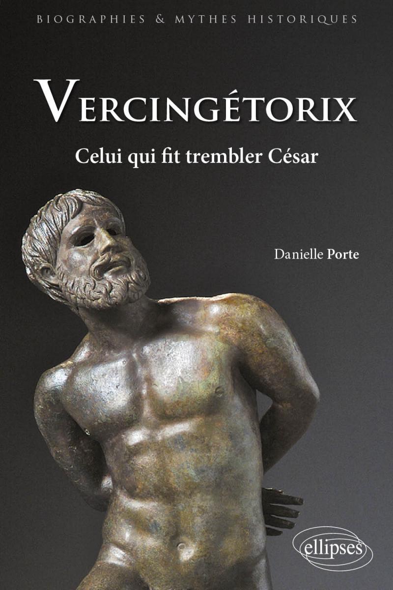 Vercingétorix. Celui qui fit trembler César