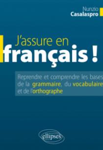 J'assure en français ! Reprendre et comprendre les bases de la grammaire, du vocabulaire et de l'orthographe