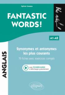 FANTASTIC WORDS ! Synonymes et antonymes anglais les plus courants. • 79 fiches avec exercices corrigés • A1-A2 (avec fichiers audio)
