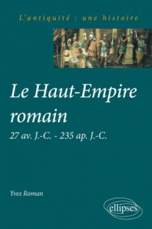 Le Haut-Empire romain 27 av. J.-C. à 235 ap. J.-C.