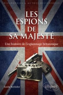 Les espions de sa majesté - Une histoire de l'espionnage britannique