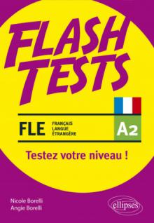 FLE (français langue étrangère). Flash Tests. A2. Testez votre niveau de français !
