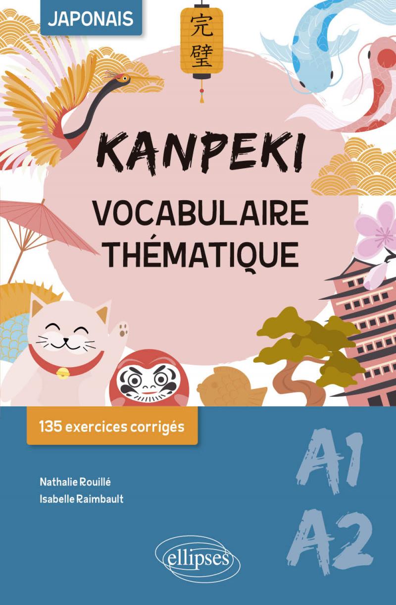 Kanpeki. Vocabulaire thématique japonais avec exercices et jeux corrigés. A1-A2