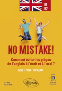 No mistake! Comment éviter les pièges de l'anglais à l'écrit et à l'oral ? (avec exercices corrigés et fichiers audio) B1-B2