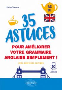 Anglais. 35 astuces pour améliorer votre grammaire simplement ! [A2-B1] (avec exercices corrigés et fichiers audio)