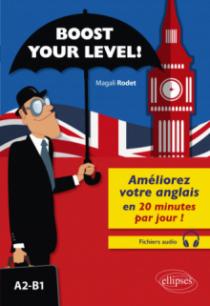 Boost your level! Améliorez votre anglais en 20 minutes par jour ! (A2-B1) (avec fichiers audio)