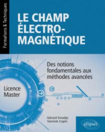 Le champ électromagnétique - Des notions fondamentales aux méthodes avancées