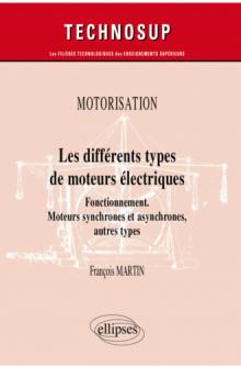 Motorisation - Les différents types de moteurs électriques - Fonctionnement. Moteurs synchrones et asynchrones, autres types