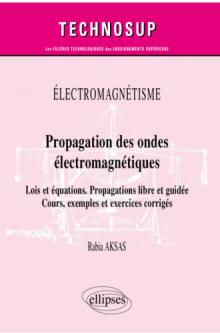 Électromagnétisme - Propagation des ondes électromagnétiques - Lois et équations. Propagations libre et guidée - Cours, exemples et exercices corrigés
