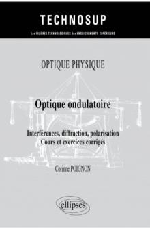 Optique physique - Optique ondulatoire - Interférences, diffraction, polarisation - Cours et exercices corrigés
