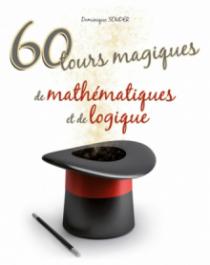 60 tours magiques de mathématiques et de logique