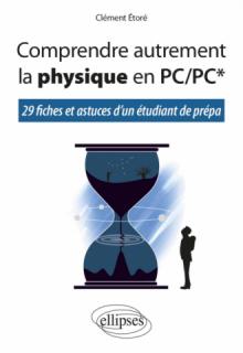 Comprendre autrement la physique en PC/PC* - 29 fiches et astuces d'un étudiant de prépa