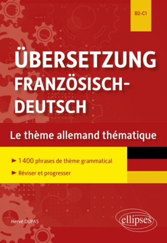 Übersetzung Französisch-Deutsch. Le thème allemand thématique. 1400 phrases de thème grammatical classées par thème pour réviser et progresser. B2-C1