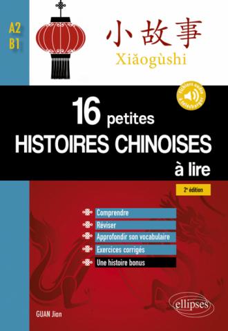 16 petites histoires chinoises à lire avec exercices corrigés. Comprendre, réviser, approfondir son vocabulaire - A2-B1 - 2e édition (avec fichiers audio)