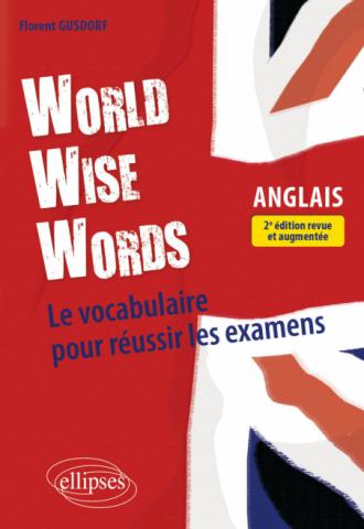 World Wise Words - Le vocabulaire anglais pour réussir les examens - 2e édition