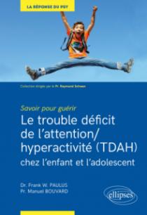 Savoir pour guérir : Le trouble déficit de l'attention/hyperactivité (TDAH) chez l'enfant et l'adolescent