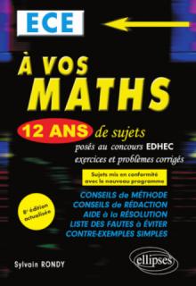 A vos maths ! 12 ans de sujets corrigés posés au concours EDHEC de 2008 à 2019 - ECE - 8e édition