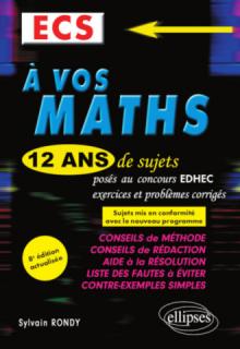 A vos maths ! 12 ans de sujets corrigés posés au concours EDHEC de 2008 à 2019 - ECS - 8e édition
