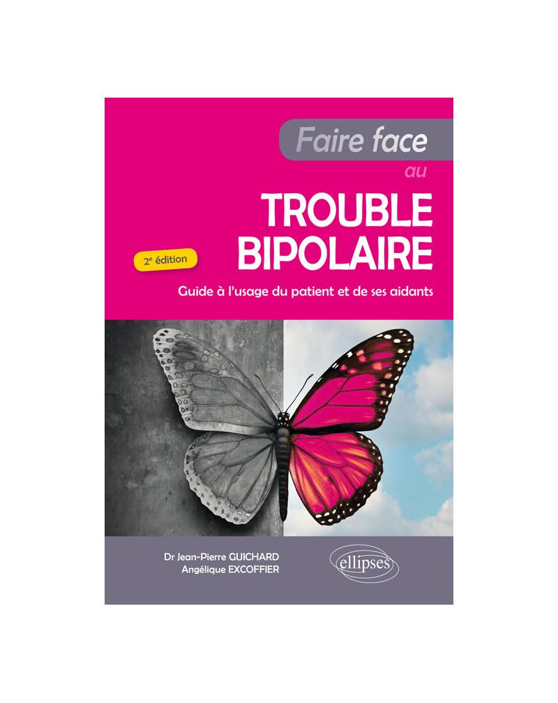 Faire Face au Trouble bipolaire - Guide à l'usage du patient et de ses aidants - 2e édition