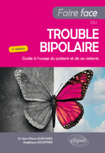 Faire Face au Trouble bipolaire - Guide à l'usage du patient et de ses aidants - 2e édition