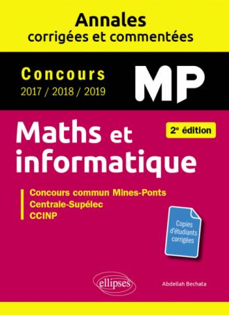 Maths et informatique. MP. Annales corrigées et commentées. Concours 2017/2018/2019 - 2e édition