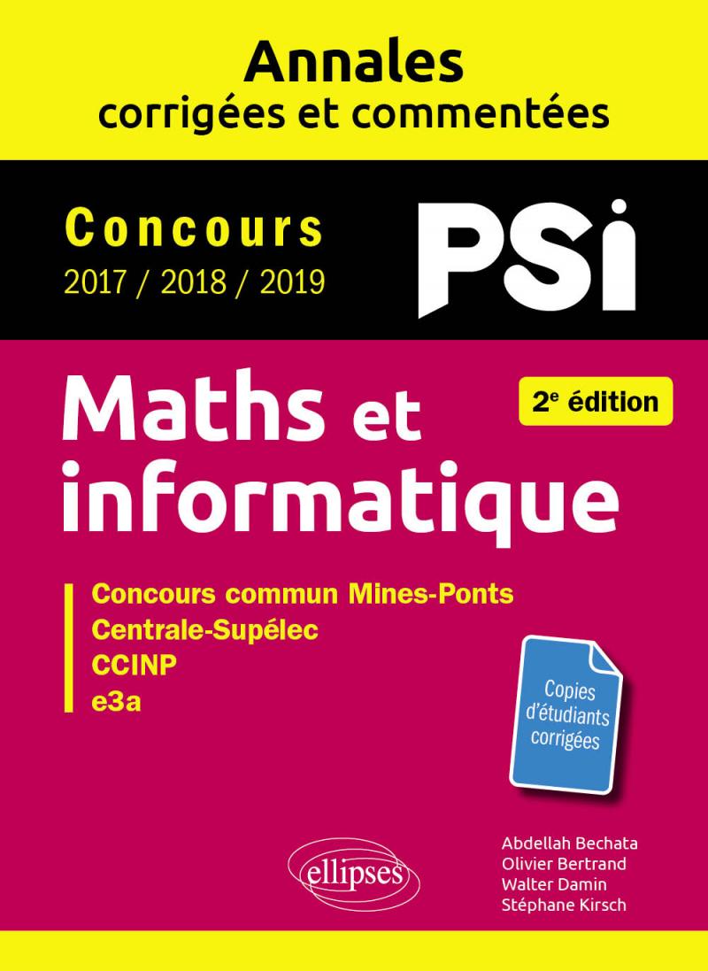 Maths et informatique. PSI. Annales corrigées et commentées. Concours 2017/2018/2019 - 2e édition