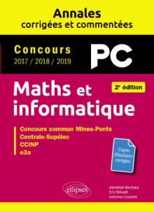 Maths et informatique. PC. Annales corrigées et commentées. Concours 2017/2018/2019 - 2e édition