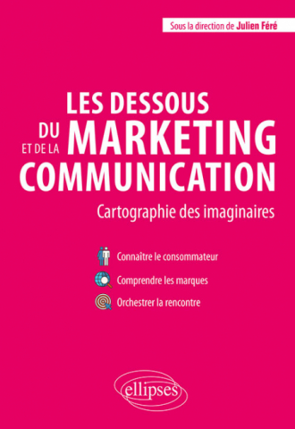 Les dessous du marketing et de la communication. Cartographie des imaginaires