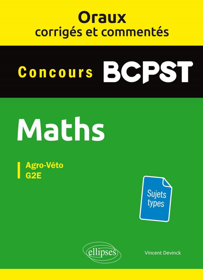 Oraux corrigés et commentés de mathématiques BCPST - Agro-Véto, G2E