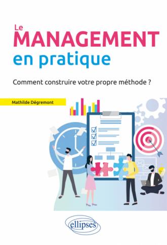 Le Management en pratique. Comment construire votre propre méthode?