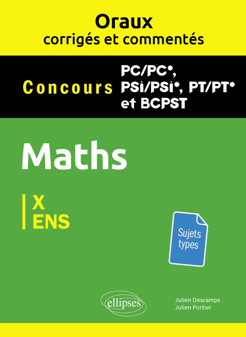 Oraux corrigés et commentés de Mathématiques PC/PC*, PSI/PSI*, PT/PT* et BCPST - Concours X et ENS