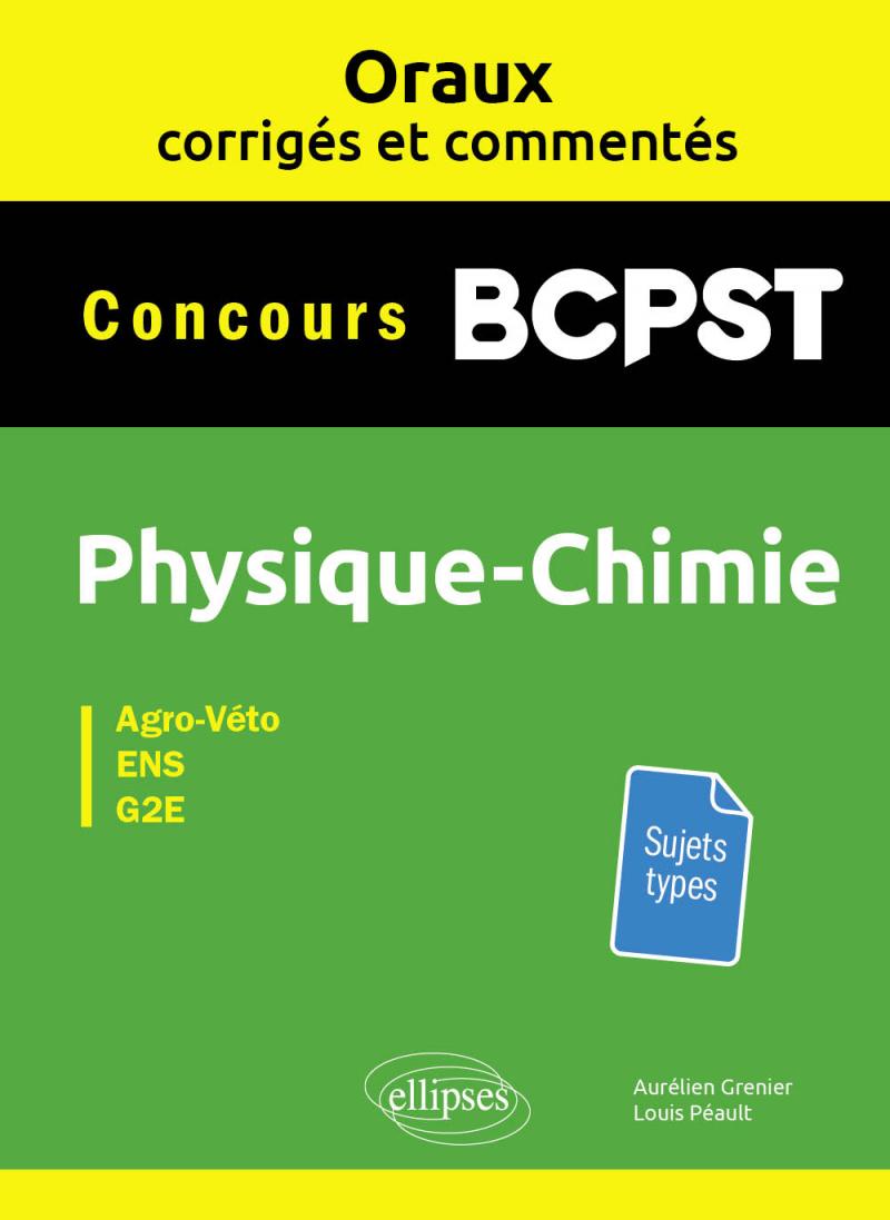 Oraux corrigés et commentés Physique-chimie BCPST - Concours Agro-Véto, ENS, G2E