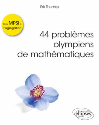 44 problèmes olympiens de mathématiques - De la MPSI à l'agrégation