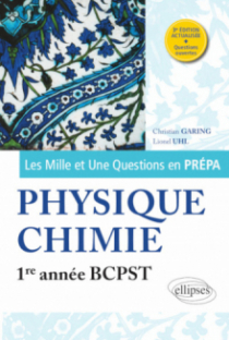 Les 1001 questions de la physique-chimie en prépa - 1re année BCPST - 3e édition actualisée