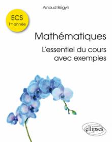 Mathématiques ECS 1re année – L'essentiel du cours avec exemples