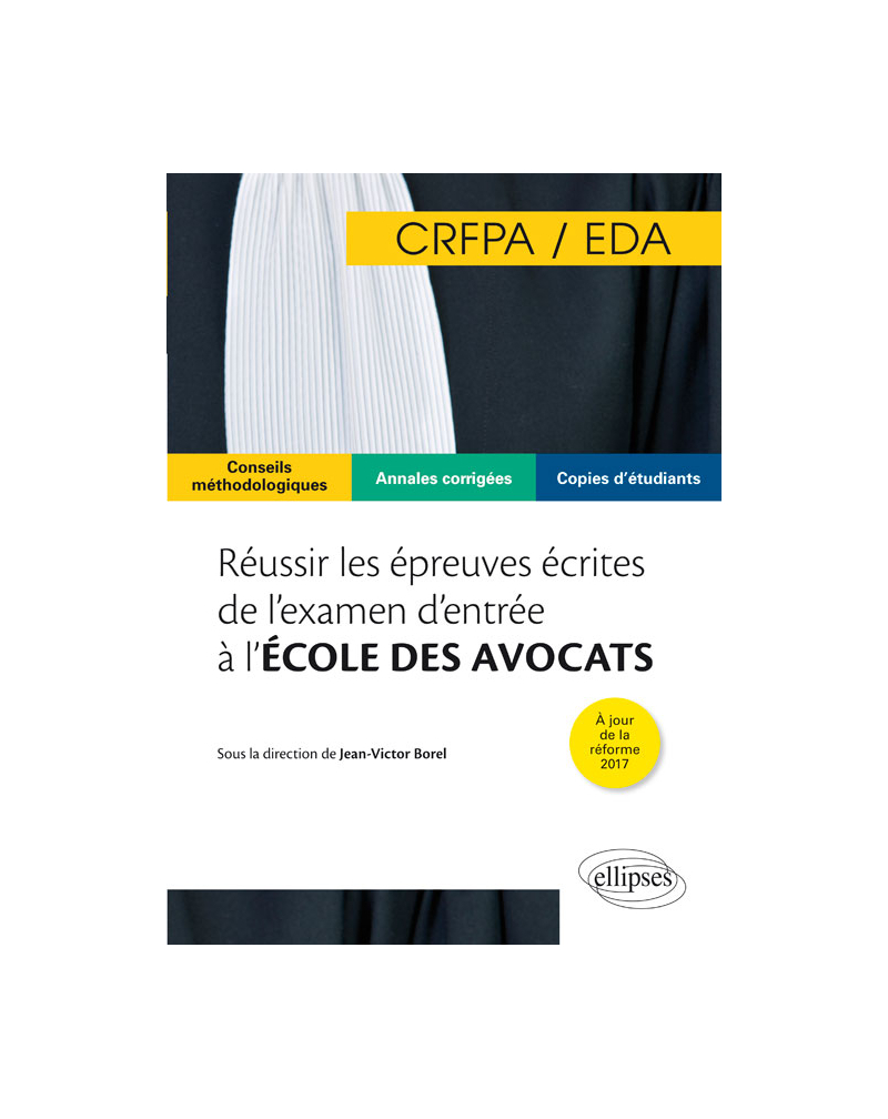 Réussir les épreuves écrites de l'examen d'entrée à l'école des avocats (EDA/CRFPA)