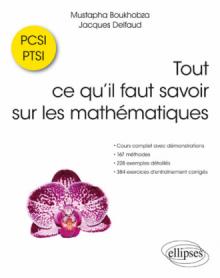 Tout ce qu'il faut savoir sur les mathématiques en PCSI et PTSI - Cours complet avec démonstrations, 167 méthodes, 228 exemples détaillés et 387 exercices d'entraînement corrigés