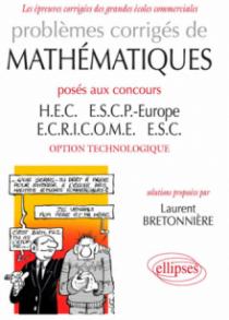 Problèmes corrigés de Mathématiques posés aux concours HEC, ESCP-Europe, ECRICOME, ESC - option technologique
