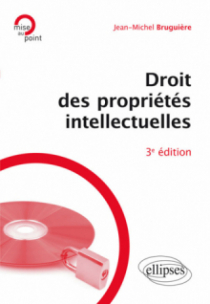 Droit des propriétés intellectuelles - 3e édition
