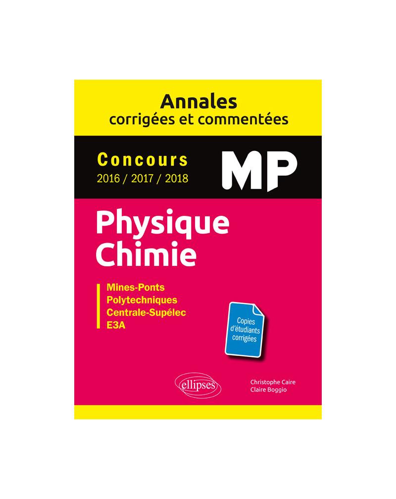 Physique Chimie MP - Annales corrigées et commentées - Concours 2016/2017/2018 - Concours Mines-Ponts, Groupe Centrale-Supélec, CCINP, Mines-Télécom, e3a