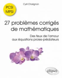 27 problèmes corrigés de mathématiques PCSI/MPSI - Des feux de l'amour aux équations proies-prédateurs