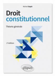 Droit constitutionnel. Théorie générale - 2e édition