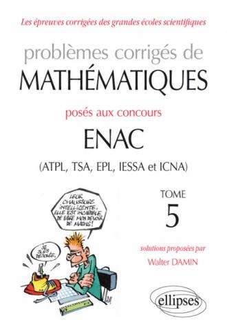 Problèmes corrigés de mathématiques posés aux concours ENAC (ATPL, TSA, EPL, IESSA et ICNA) - Tome 5