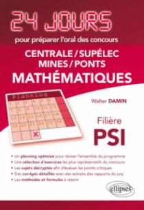 Mathématiques 24 jours pour préparer l'oral des concours Centrale/Supélec/Mines/Ponts - Filière PSI - 2ème édition actualisée
