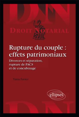Rupture du couple : effets patrimoniaux. Divorces et séparation, rupture de PACS et de concubinage