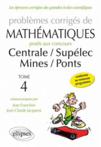 Problèmes de mathématiques posés aux concours Centrale/Supélec - Mines/Ponts - toutes filières - 2014-2015 - tome 4