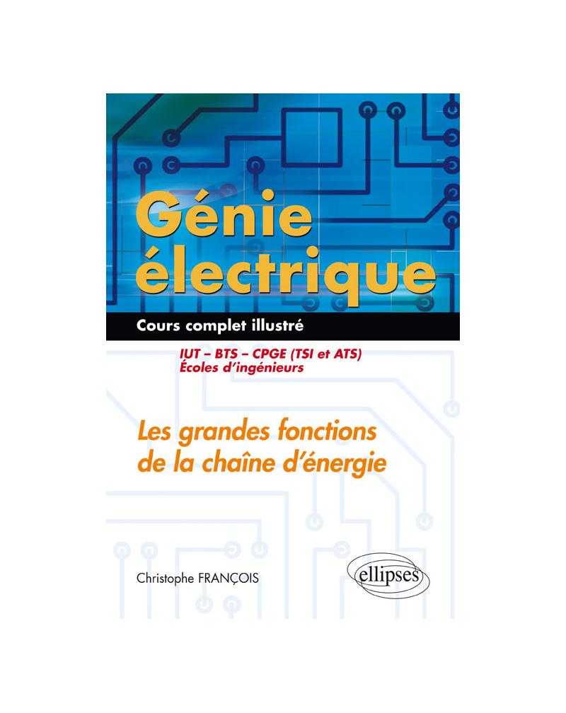 Génie électrique - Cours complet illustré - Les grandes fonctions de la chaîne d'énergie - IUT, BTS, CPGE (TSI et ATS), écoles d'ingénieurs
