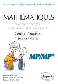 Mathématiques - Exercices corrigés posés à l'oral des concours de Centrale/Supélec et Mines/Ponts - MP/MP*